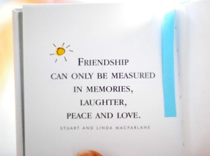 Friendship can only be measured in memories, laughter, peace and love.